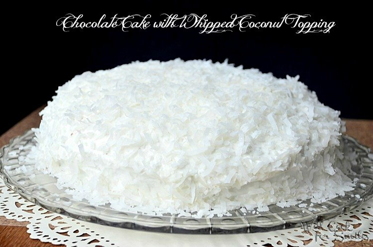 Chocolate-Cake-With-Whipped-Coconut-Frosting willcookforsmiles.com
