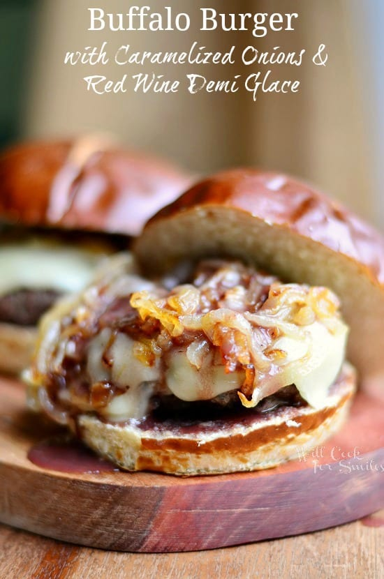 Buffalo Burger with Caramelized Onions and Red Wine Demi Glace  from willcookforsmiles.com
