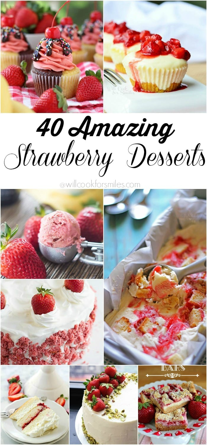 40 Amazing Strawberry Desserts. You can find anything here including tarts, cakes, cupcakes, cheesecake and ice cream! | from willcookforsmiles.com